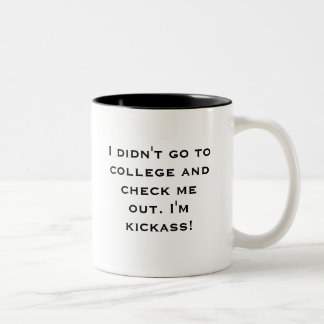 I didn't go to college and check me out. I'm ki... Two-Tone Mug