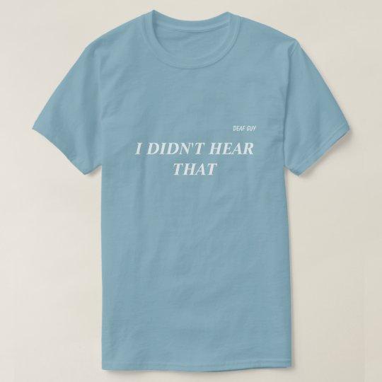 """""""I DIDN'T HEAR THAT"""" T-Shirt, grey T-Shirt"""
