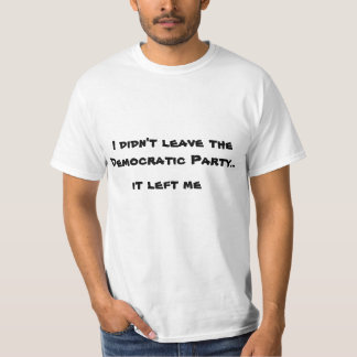 I didn't leave the Democratic Party T-shirt