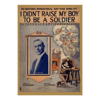 I Didn't Raise My Boy to Be a  Soldier Poster