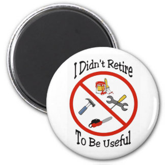 I didn't retire to be useful magnet
