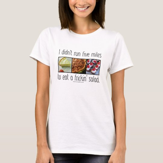 I Didn't Run for Salad T-Shirt