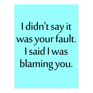 I didn't say it was your fault. postcard