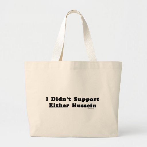 I Didn't Support Either Hussein Bags