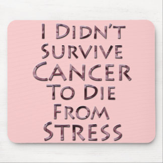 I Didn't Survive Cancer To Die Pink Stress Mouse Pad