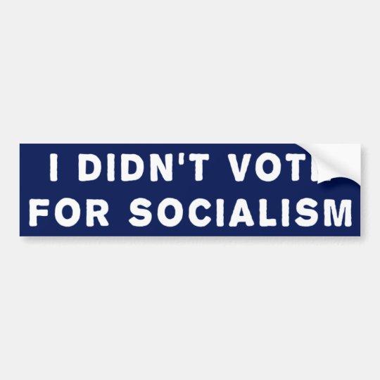 I Didn't Vote For Socialism Bumper Sticker