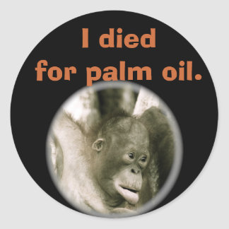 I Died for Palm Oil Wildlife Indonesia Round Sticker