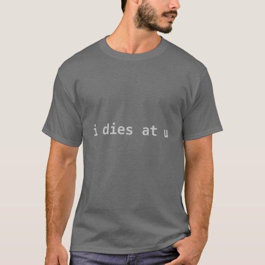 i dies at u T-Shirt