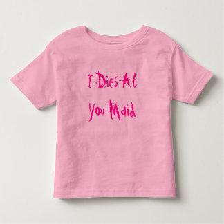 I Dies At You Maid T Shirt