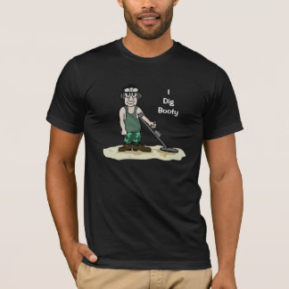 I Dig Booty Metal Detecting Guy T-Shirt