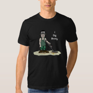 I Dig Booty Metal Detecting Guy T-shirts