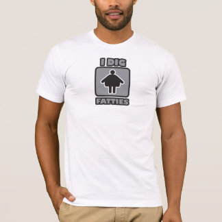 I dig fatties T-Shirt