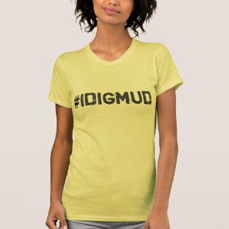 I Dig Mud T Shirt