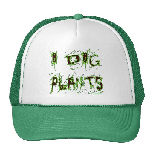 I Dig Plants Gardener Slogan Hats