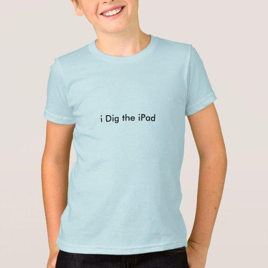 i Dig the iPad T-Shirt