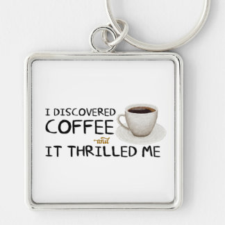 """I Discovered Coffee"" Premium Keychain"