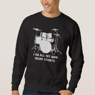 I DO ALL MY OWN DRUM STUNTS SWEATSHIRT