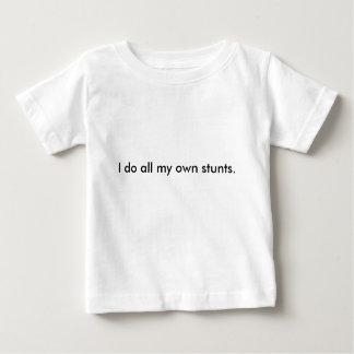 I do all my own stunts. baby T-Shirt