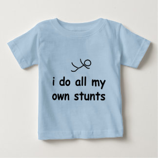 I Do All My Own Stunts T Shirts