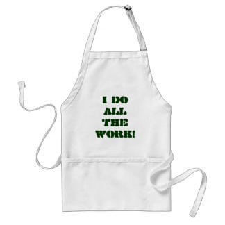 I DO ALL THE WORK! STANDARD APRON