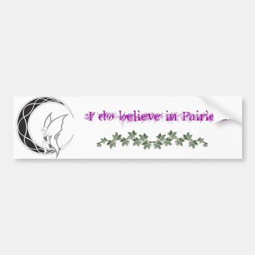 I Do Believe in Fairies!! Bumper Stickers
