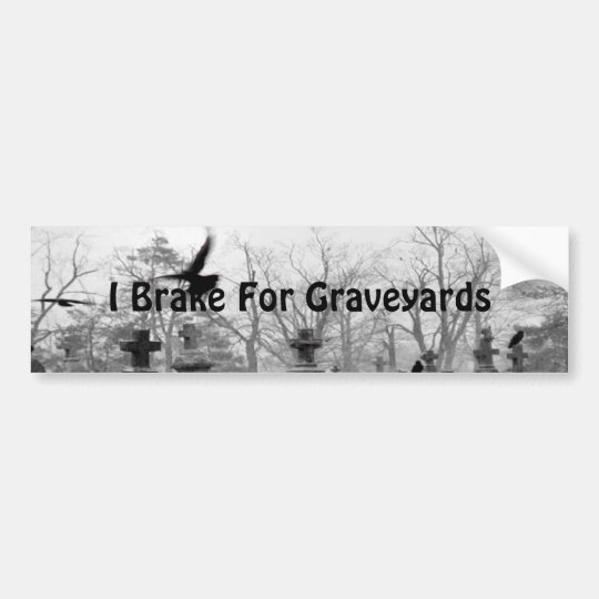 I Do Brake For Graveyards Bumper Sticker
