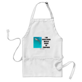 I Do Everything With A Sense Of Porpoise (Purpose) Standard Apron