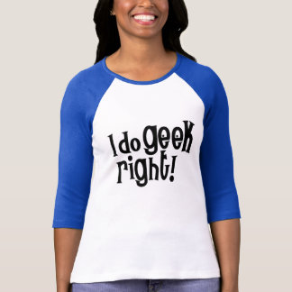 I Do Geek Right T-Shirt