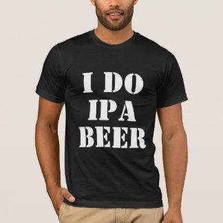 I DO IPA BEER T-Shirt
