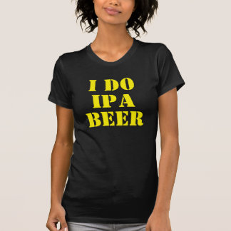 I DO IPA BEER Yellow T-Shirt