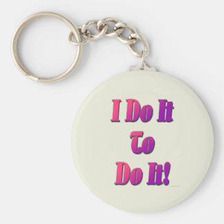 I Do It To Do It Keychain