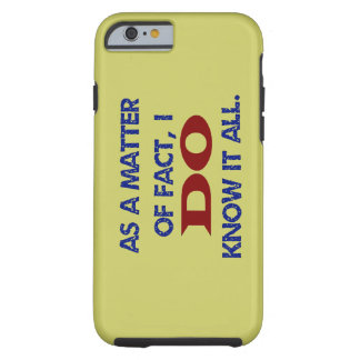I DO Know It All Tough iPhone 6 Case