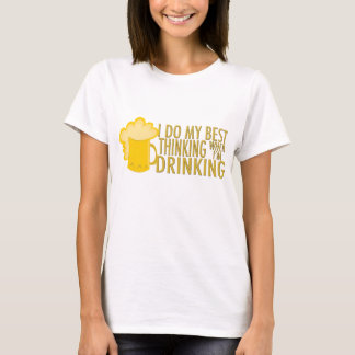 I Do My Best Thinking When I'm Drinking T-Shirt