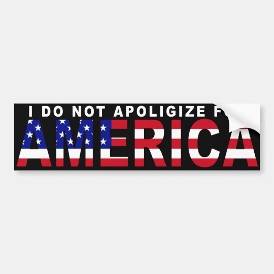 I do not apologise for America bumper sticker