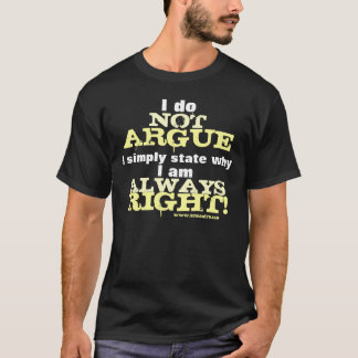 I Do Not Argue... T-Shirt