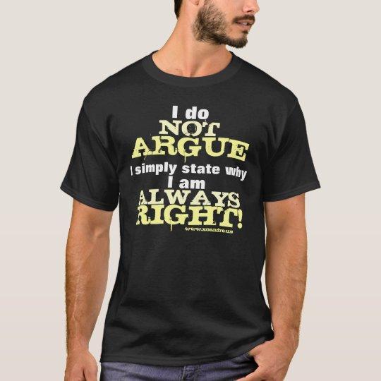 I Do Not Argue T-Shirt