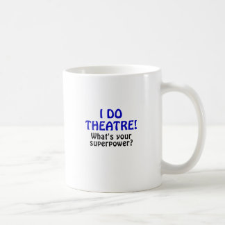 I Do Theatre Whats Your Superpower Coffee Mug