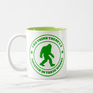 I DO THINK THERE'S A SQUATCH IN THESE WOODS green Two-Tone Coffee Mug