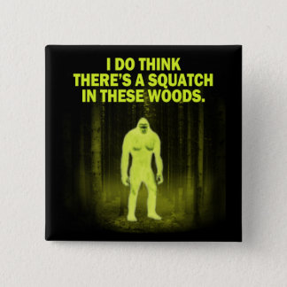 I do think there's a squatch in these woods magnet 15 cm square badge