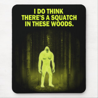 I do think there's a squatch in these woods mouse mat