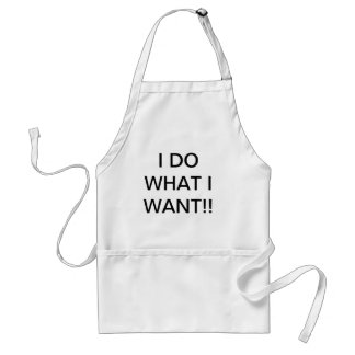 I DO WHAT I WANT!! STANDARD APRON
