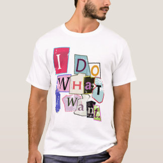 "'I do what I want."" Tee Shirt"