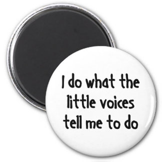 I Do What The Little Voices Tell Me To Do 6 Cm Round Magnet