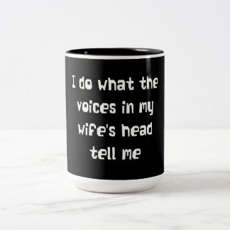 I Do What the Voices in my Wife's Head Tell Me Two-Tone Mug