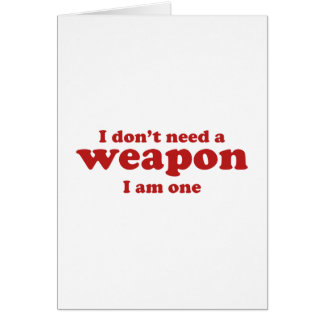 I Don't A Weapon. I Am One. Greeting Card