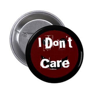 I Don t Care Pinback Button