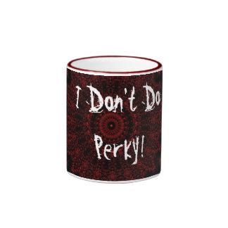 I Don t Do Perky Coffee Mugs