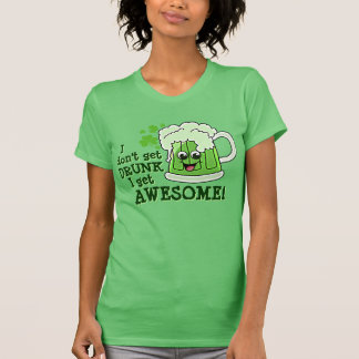 I don t get DRUNK I get AWESOME Tee Shirt