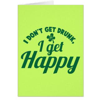I Don t get Drunk- I get HAPPY design Greeting Cards