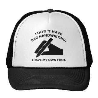 I Don't Have Bad Handwriting. I Have My Own Font. Cap